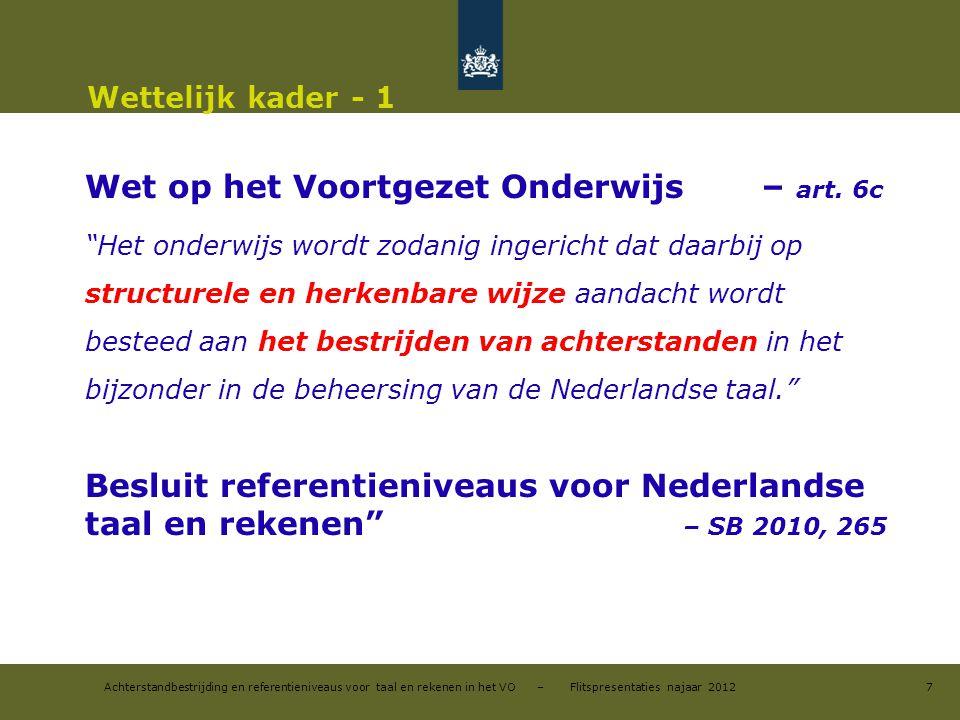 Achterstandbestrijding en referentieniveaus voor taal en rekenen in het VO – Flitspresentaties najaar 2012 Wettelijk kader - 1 Wet op het Voortgezet Onderwijs – art.