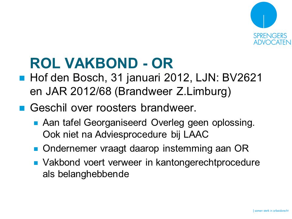ROL VAKBOND - OR Hof den Bosch, 31 januari 2012, LJN: BV2621 en JAR 2012/68 (Brandweer Z.Limburg) Geschil over roosters brandweer. Aan tafel Georganis
