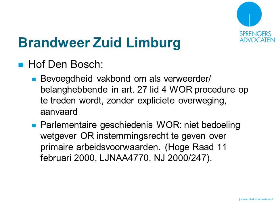 Brandweer Zuid Limburg Hof Den Bosch: Bevoegdheid vakbond om als verweerder/ belanghebbende in art. 27 lid 4 WOR procedure op te treden wordt, zonder