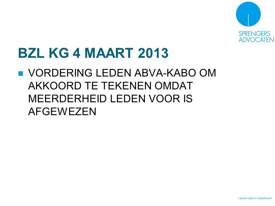 BZL KG 4 MAART 2013 VORDERING LEDEN ABVA-KABO OM AKKOORD TE TEKENEN OMDAT MEERDERHEID LEDEN VOOR IS AFGEWEZEN