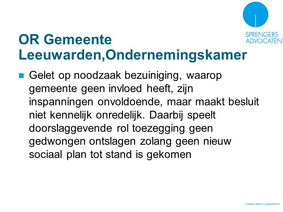 OR Gemeente Leeuwarden,Ondernemingskamer Gelet op noodzaak bezuiniging, waarop gemeente geen invloed heeft, zijn inspanningen onvoldoende, maar maakt besluit niet kennelijk onredelijk.