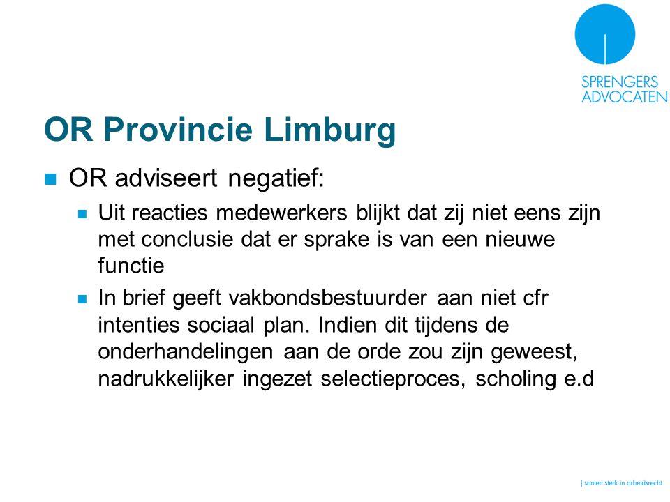OR Provincie Limburg OR adviseert negatief: Uit reacties medewerkers blijkt dat zij niet eens zijn met conclusie dat er sprake is van een nieuwe functie In brief geeft vakbondsbestuurder aan niet cfr intenties sociaal plan.
