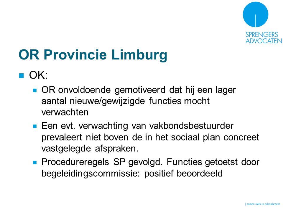OR Provincie Limburg OK: OR onvoldoende gemotiveerd dat hij een lager aantal nieuwe/gewijzigde functies mocht verwachten Een evt. verwachting van vakb
