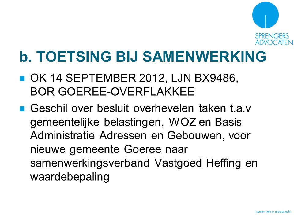 b. TOETSING BIJ SAMENWERKING OK 14 SEPTEMBER 2012, LJN BX9486, BOR GOEREE-OVERFLAKKEE Geschil over besluit overhevelen taken t.a.v gemeentelijke belas