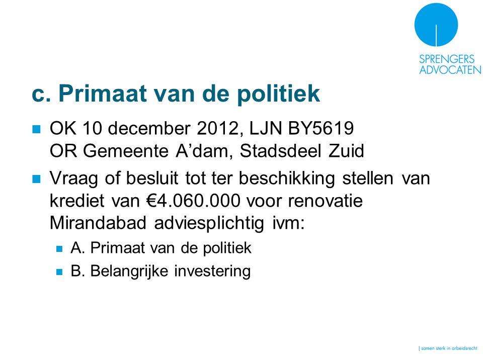 c. Primaat van de politiek OK 10 december 2012, LJN BY5619 OR Gemeente A'dam, Stadsdeel Zuid Vraag of besluit tot ter beschikking stellen van krediet