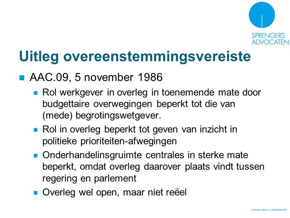 Uitleg overeenstemmingsvereiste AAC.09, 5 november 1986 Rol werkgever in overleg in toenemende mate door budgettaire overwegingen beperkt tot die van (mede) begrotingswetgever.