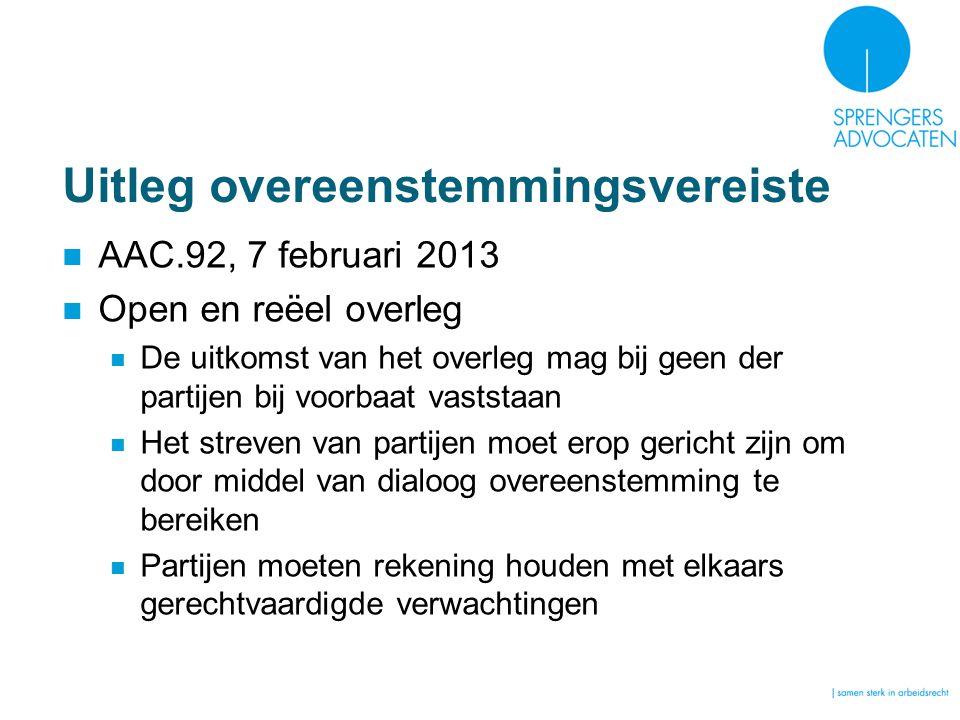 Uitleg overeenstemmingsvereiste AAC.92, 7 februari 2013 Open en reëel overleg De uitkomst van het overleg mag bij geen der partijen bij voorbaat vasts