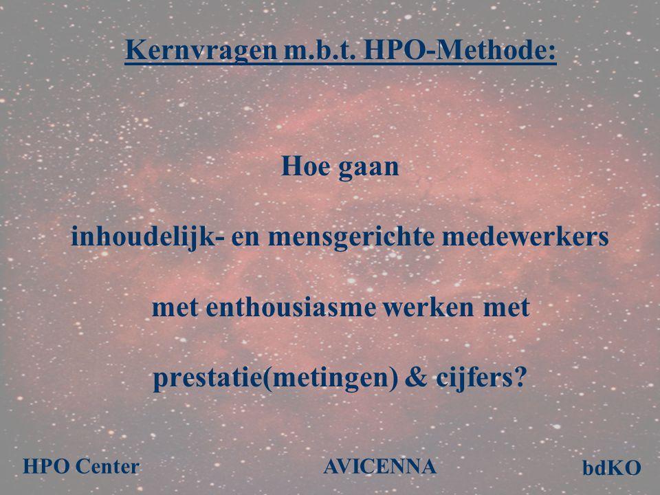 Kernvragen m.b.t. HPO-Methode: Hoe gaan inhoudelijk- en mensgerichte medewerkers met enthousiasme werken met prestatie(metingen) & cijfers? bdKO AVICE