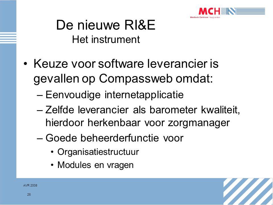 AVR 2008 26 De nieuwe RI&E Het instrument Keuze voor software leverancier is gevallen op Compassweb omdat: –Eenvoudige internetapplicatie –Zelfde leve