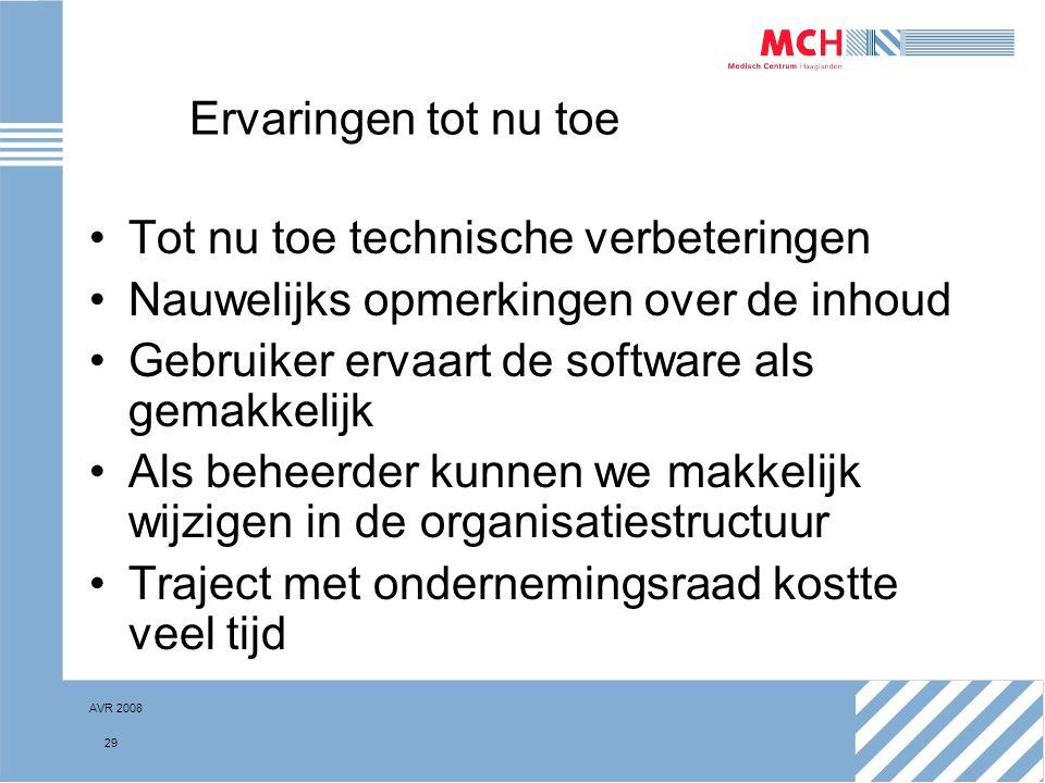 AVR 2008 29 Ervaringen tot nu toe Tot nu toe technische verbeteringen Nauwelijks opmerkingen over de inhoud Gebruiker ervaart de software als gemakkel