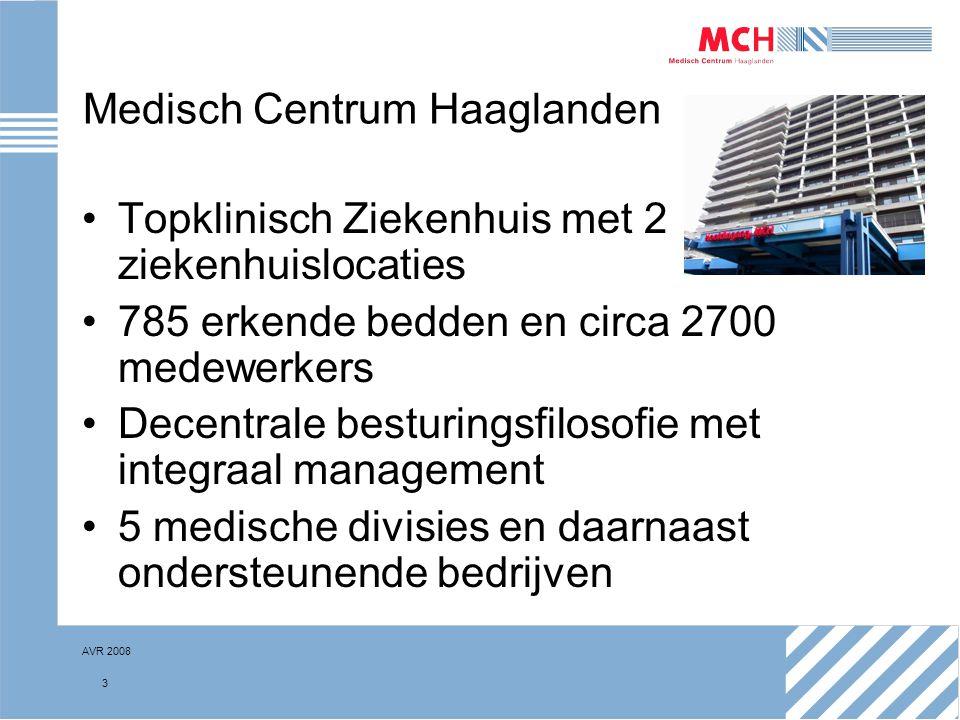 AVR 2008 3 Medisch Centrum Haaglanden Topklinisch Ziekenhuis met 2 ziekenhuislocaties 785 erkende bedden en circa 2700 medewerkers Decentrale besturin