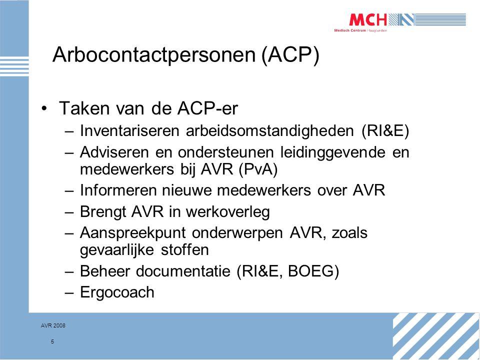 AVR 2008 5 Arbocontactpersonen (ACP) Taken van de ACP-er –Inventariseren arbeidsomstandigheden (RI&E) –Adviseren en ondersteunen leidinggevende en med