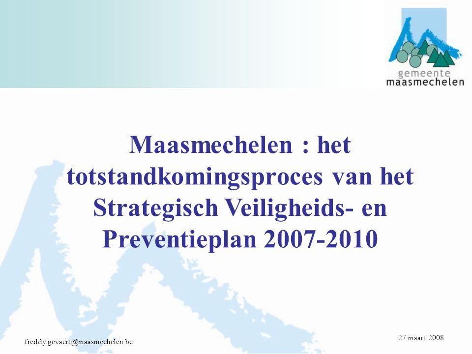 Maasmechelen : het totstandkomingsproces van het Strategisch Veiligheids- en Preventieplan 2007-2010 freddy.gevaert@maasmechelen.be 27 maart 2008