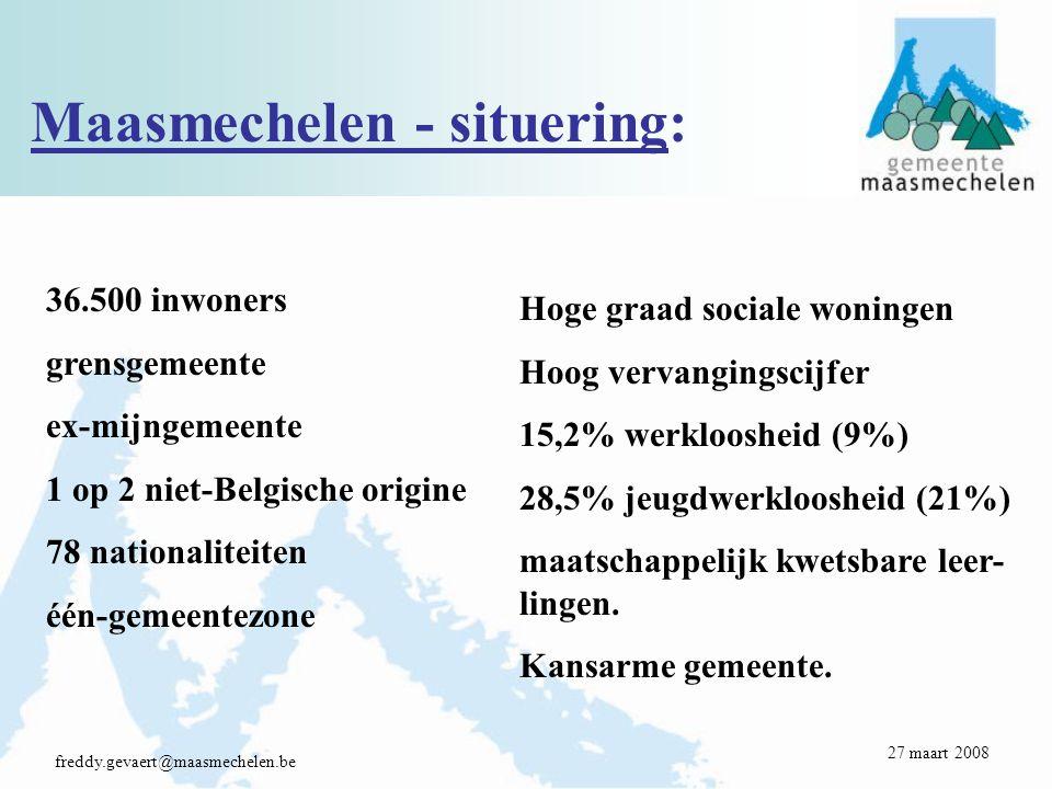 Maasmechelen - situering: freddy.gevaert@maasmechelen.be 36.500inwoners grensgemeente ex-mijngemeente 1 op 2 niet-Belgische origine 78 nationaliteiten één-gemeentezone Hoge graad sociale woningen Hoog vervangingscijfer 15,2% werkloosheid (9%) 28,5% jeugdwerkloosheid (21%) maatschappelijk kwetsbare leer- lingen.