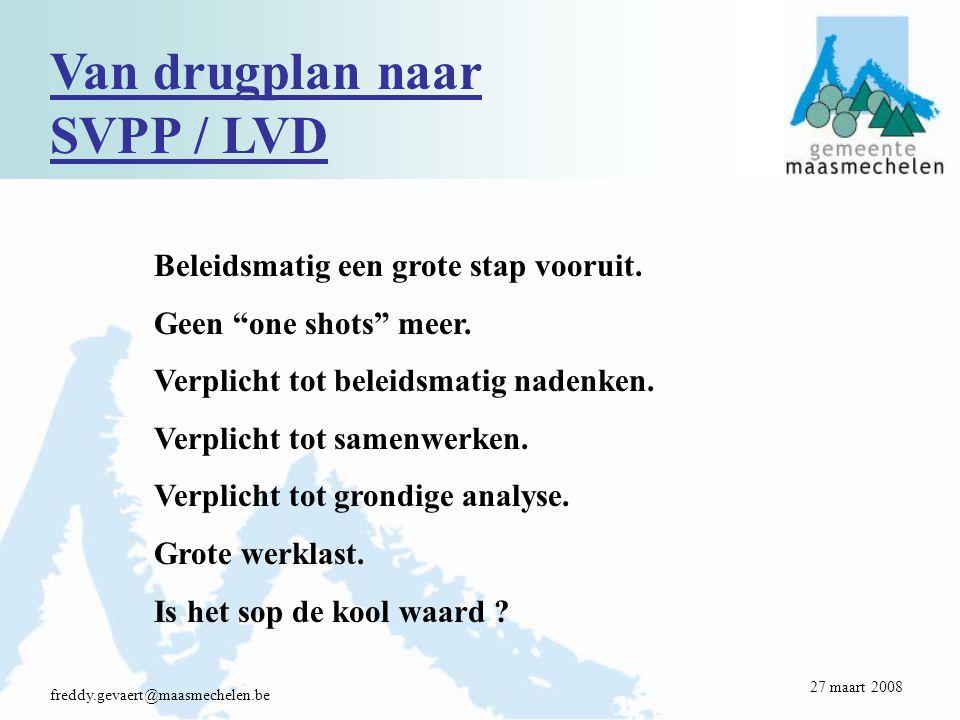 Van drugplan naar SVPP / LVD freddy.gevaert@maasmechelen.be Beleidsmatig een grote stap vooruit.