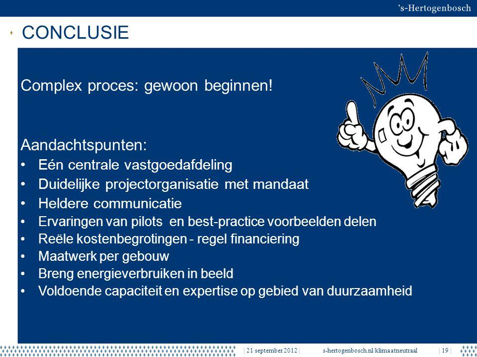 CONCLUSIE | 21 september 2012 |s-hertogenbosch.nl/klimaatneutraal| 19 | Complex proces: gewoon beginnen! Aandachtspunten: Eén centrale vastgoedafdelin