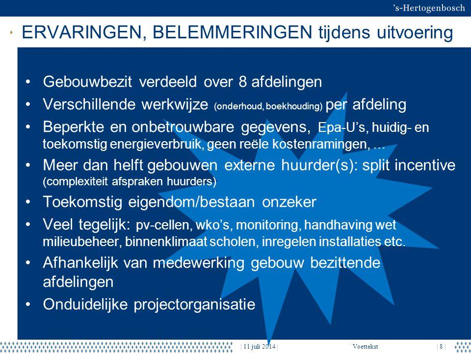ERVARINGEN, BELEMMERINGEN tijdens uitvoering | 11 juli 2014 |Voettekst| 8 | Gebouwbezit verdeeld over 8 afdelingen Verschillende werkwijze (onderhoud,