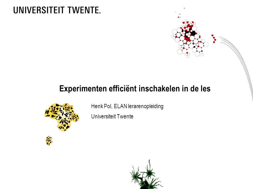 Experimenten efficiënt inschakelen in de les Henk Pol, ELAN lerarenopleiding Universiteit Twente