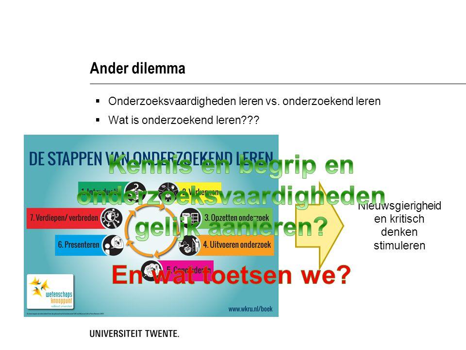 Ander dilemma  Onderzoeksvaardigheden leren vs. onderzoekend leren  Wat is onderzoekend leren??? Nieuwsgierigheid en kritisch denken stimuleren