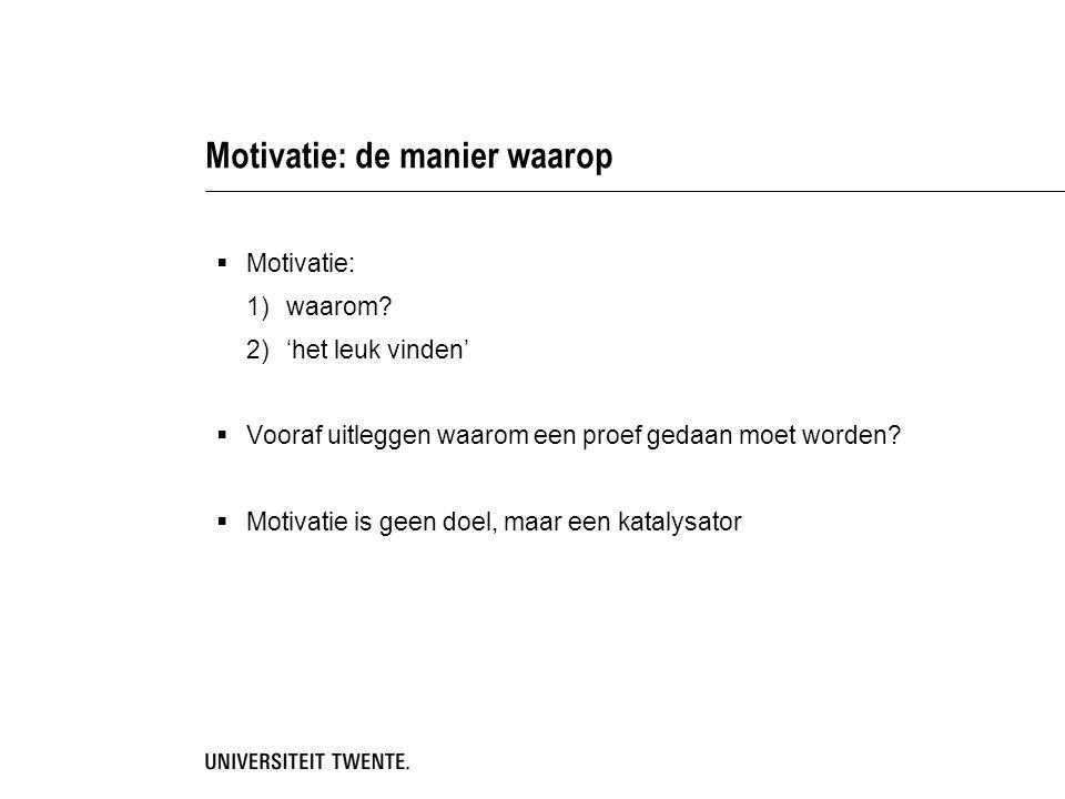 Motivatie: de manier waarop  Motivatie: 1)waarom? 2)'het leuk vinden'  Vooraf uitleggen waarom een proef gedaan moet worden?  Motivatie is geen doe