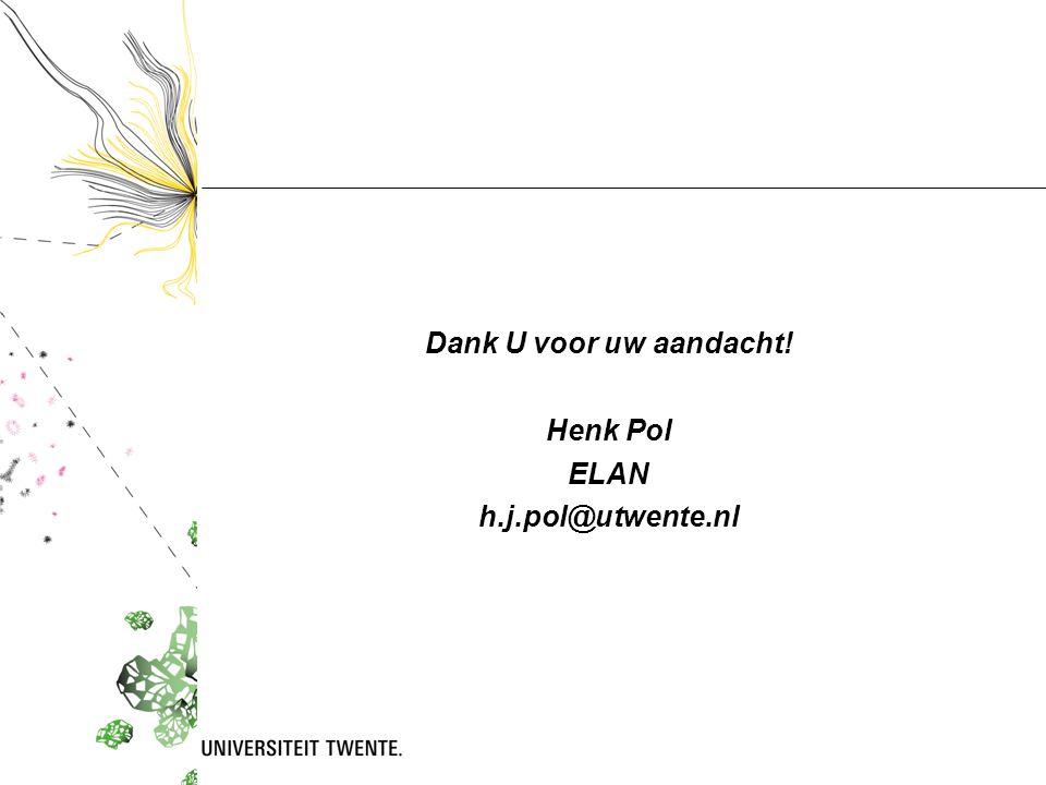 Dank U voor uw aandacht! Henk Pol ELAN h.j.pol@utwente.nl