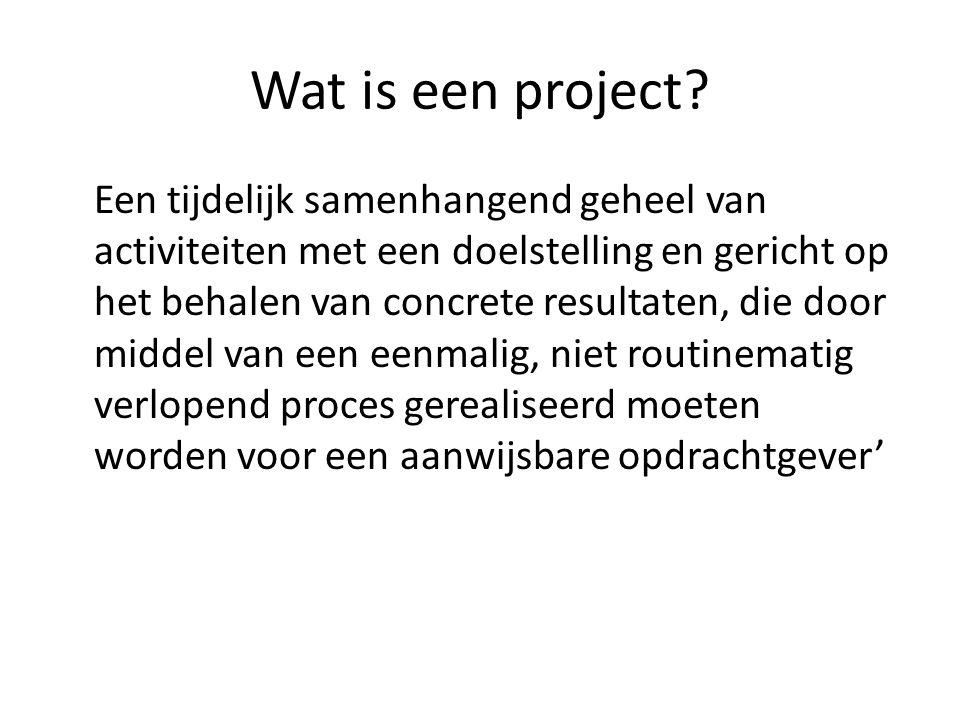 Wat is een project? Een tijdelijk samenhangend geheel van activiteiten met een doelstelling en gericht op het behalen van concrete resultaten, die doo