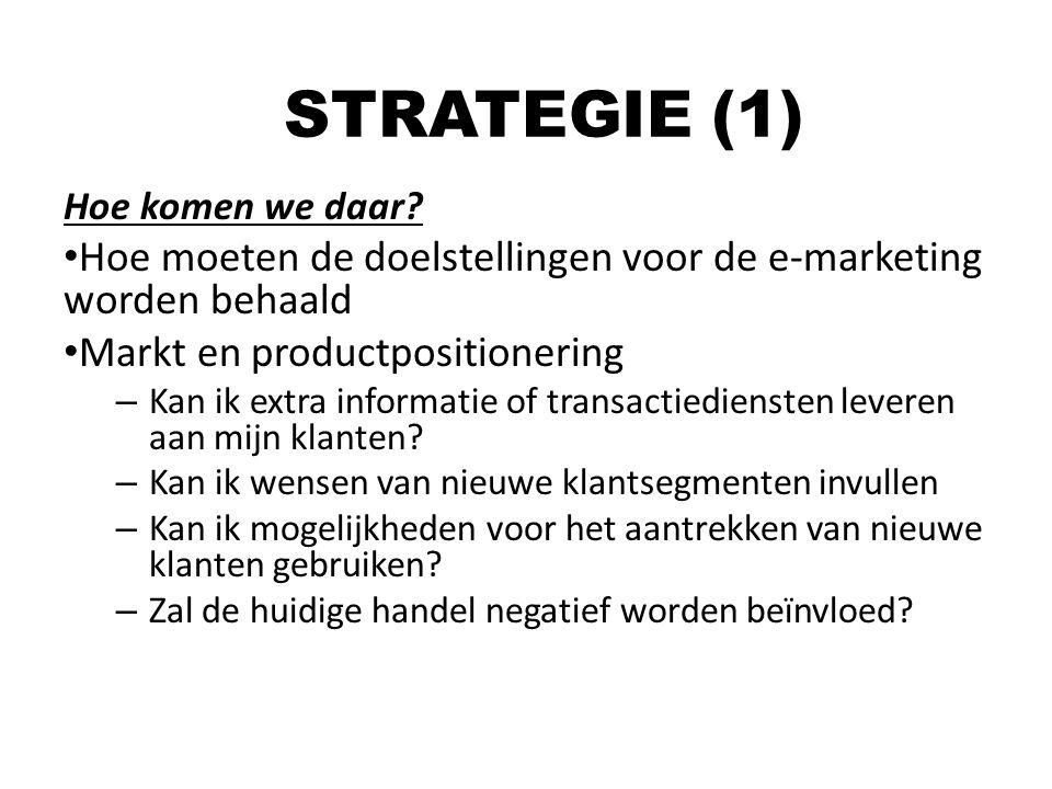 Hoe komen we daar? Hoe moeten de doelstellingen voor de e-marketing worden behaald Markt en productpositionering – Kan ik extra informatie of transact