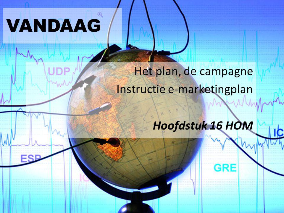 VANDAAG Het plan, de campagne Instructie e-marketingplan Hoofdstuk 16 HOM