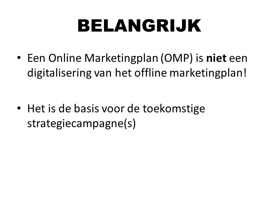 Een Online Marketingplan (OMP) is niet een digitalisering van het offline marketingplan! Het is de basis voor de toekomstige strategiecampagne(s) BELA