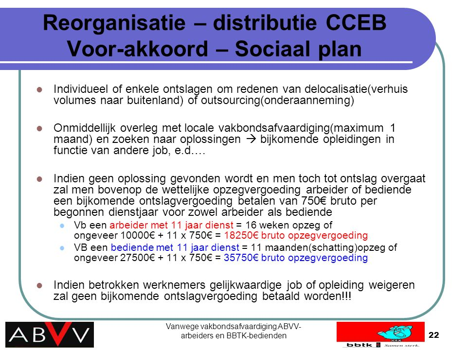Vanwege vakbondsafvaardiging ABVV- arbeiders en BBTK-bedienden22 Reorganisatie – distributie CCEB Voor-akkoord – Sociaal plan Individueel of enkele on