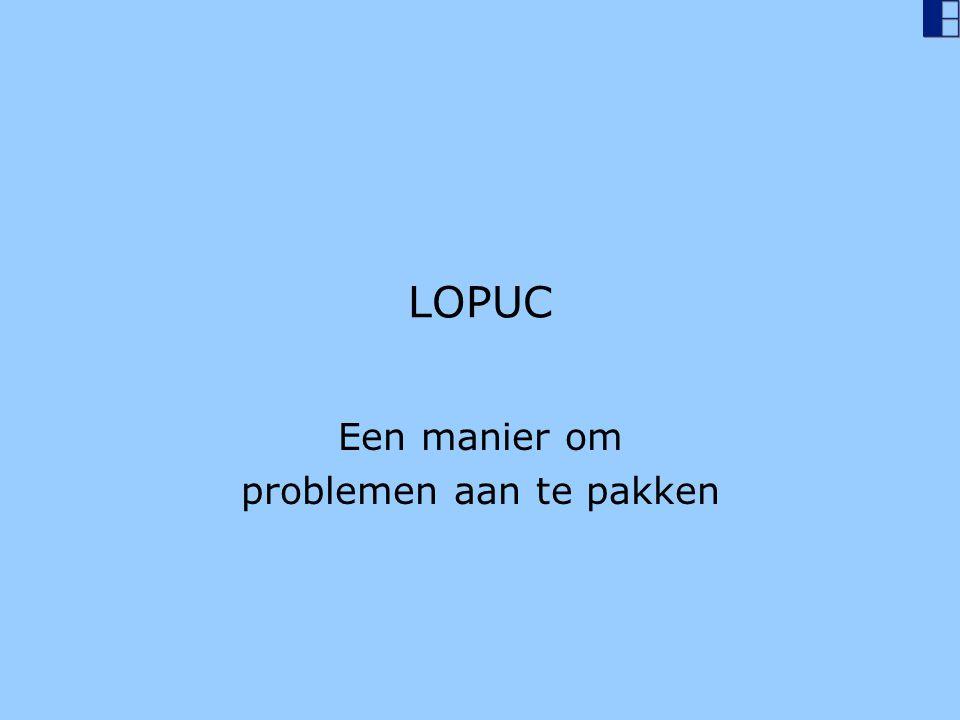 LOPUC Een manier om problemen aan te pakken