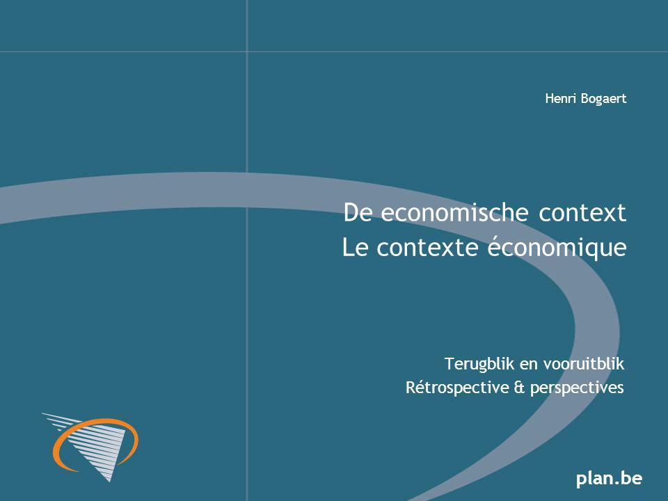 plan.be Terugblik en vooruitblik Rétrospective & perspectives De economische context Le contexte économique Henri Bogaert