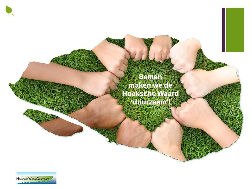 Samen maken we de Hoeksche Waard 'duurzaam'! Samen maken we de Hoeksche Waard 'duurzaam'!