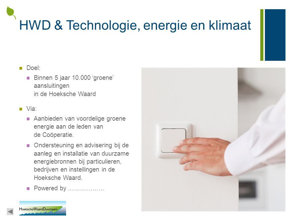 HWD & Technologie, energie en klimaat Doel: Binnen 5 jaar 10.000 'groene' aansluitingen in de Hoeksche Waard Via: Aanbieden van voordelige groene ener