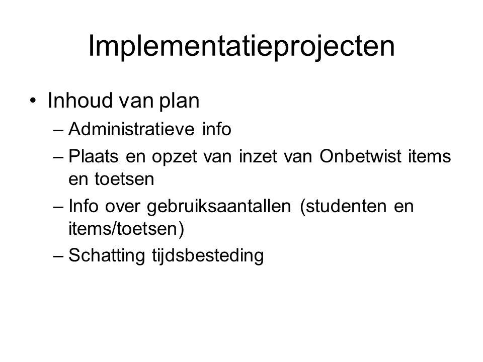 Implementatieprojecten Inhoud van plan –Administratieve info –Plaats en opzet van inzet van Onbetwist items en toetsen –Info over gebruiksaantallen (s