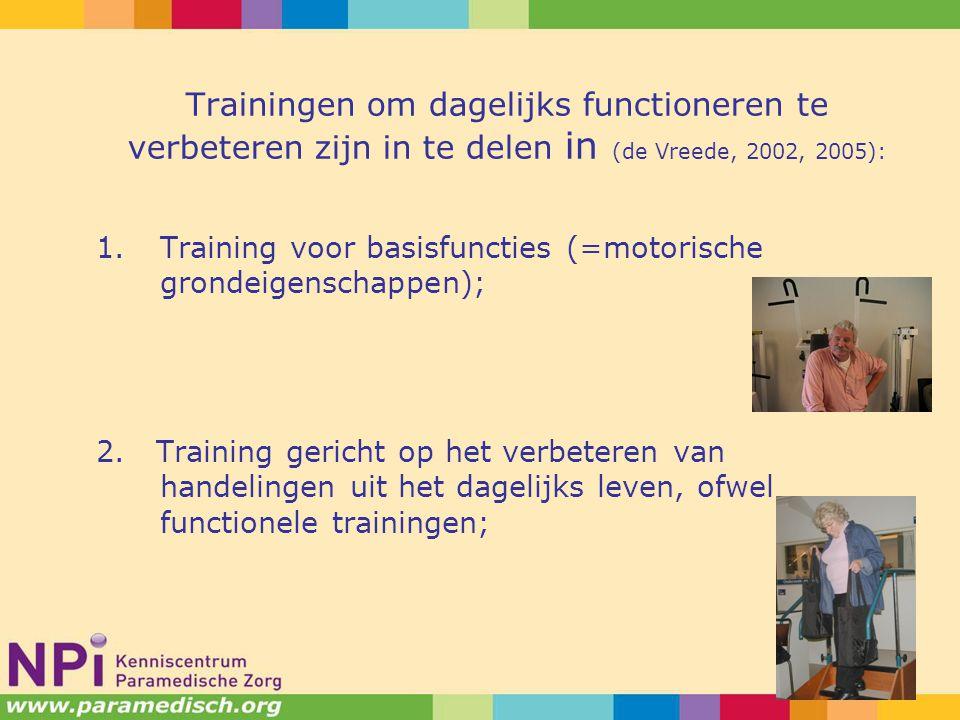 Trainingen om dagelijks functioneren te verbeteren zijn in te delen in (de Vreede, 2002, 2005): 1.Training voor basisfuncties (=motorische grondeigenschappen); 2.