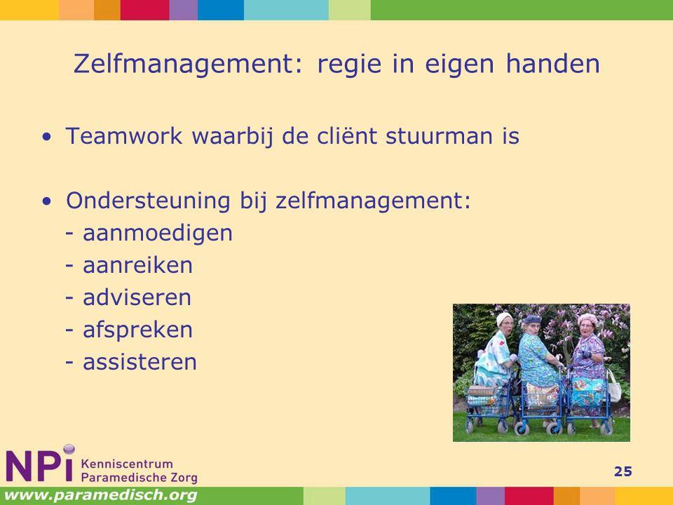 Zelfmanagement: regie in eigen handen Teamwork waarbij de cliënt stuurman is Ondersteuning bij zelfmanagement: - aanmoedigen - aanreiken - adviseren -