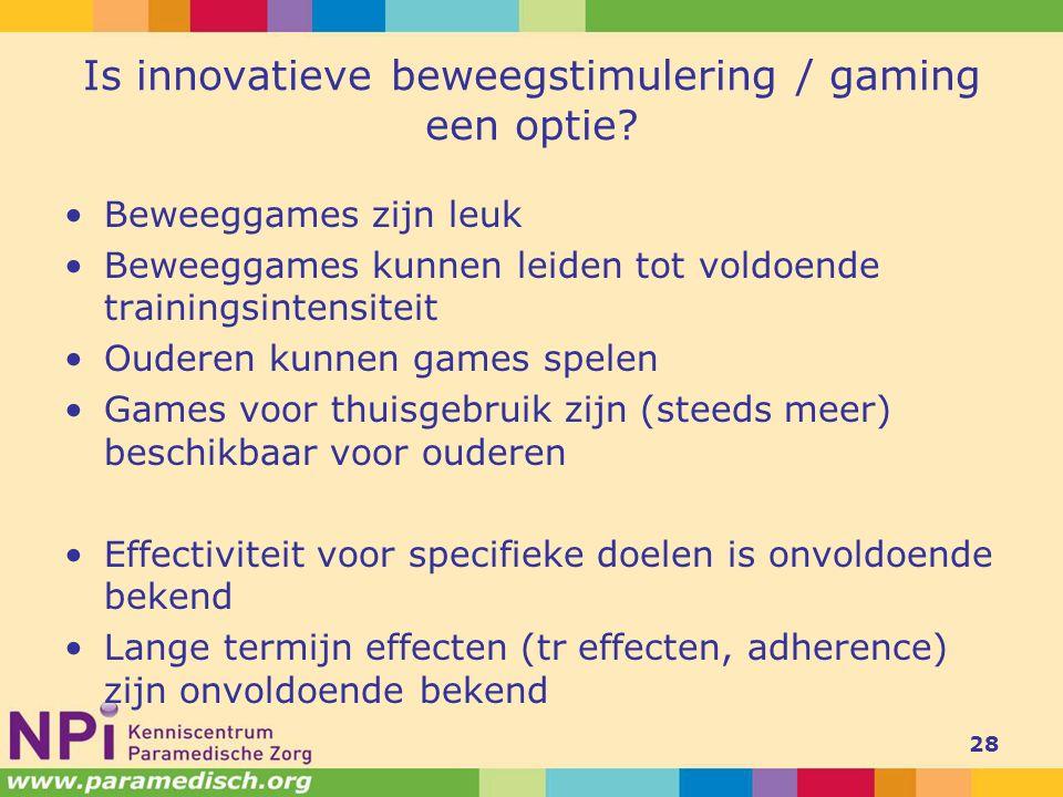 Is innovatieve beweegstimulering / gaming een optie? Beweeggames zijn leuk Beweeggames kunnen leiden tot voldoende trainingsintensiteit Ouderen kunnen