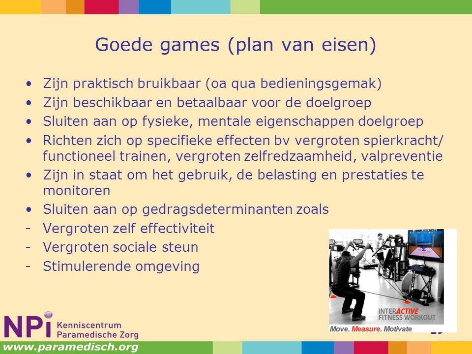 Goede games (plan van eisen) Zijn praktisch bruikbaar (oa qua bedieningsgemak) Zijn beschikbaar en betaalbaar voor de doelgroep Sluiten aan op fysieke