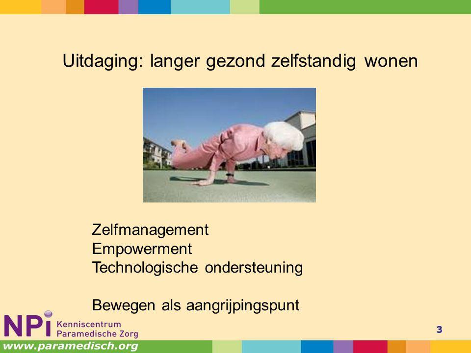 3 Uitdaging: langer gezond zelfstandig wonen Zelfmanagement Empowerment Technologische ondersteuning Bewegen als aangrijpingspunt