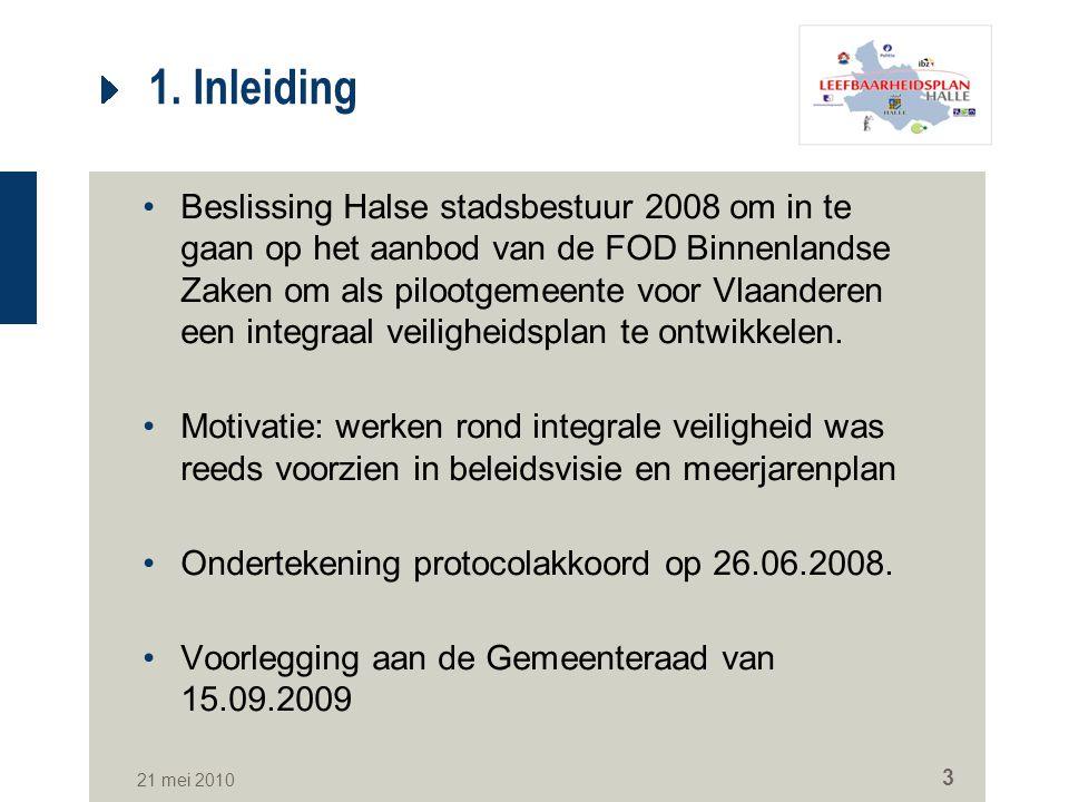21 mei 2010 3 1. Inleiding Beslissing Halse stadsbestuur 2008 om in te gaan op het aanbod van de FOD Binnenlandse Zaken om als pilootgemeente voor Vla