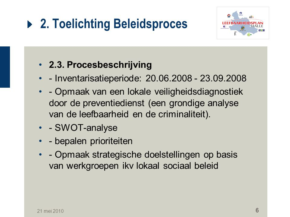 21 mei 2010 6 2. Toelichting Beleidsproces 2.3. Procesbeschrijving - Inventarisatieperiode: 20.06.2008 - 23.09.2008 - Opmaak van een lokale veiligheid