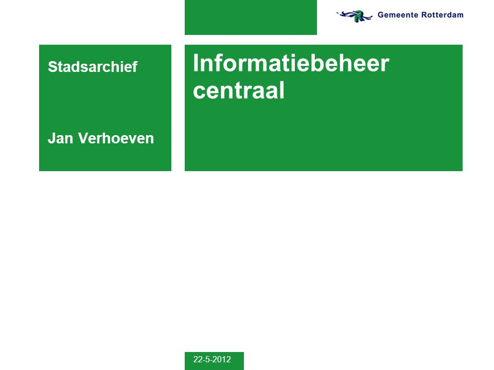 22-5-2012 Informatiebeheer centraal Stadsarchief Jan Verhoeven