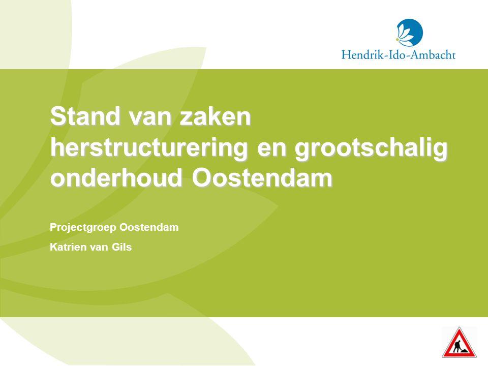 Stand van zaken herstructurering en grootschalig onderhoud Oostendam Projectgroep Oostendam Katrien van Gils