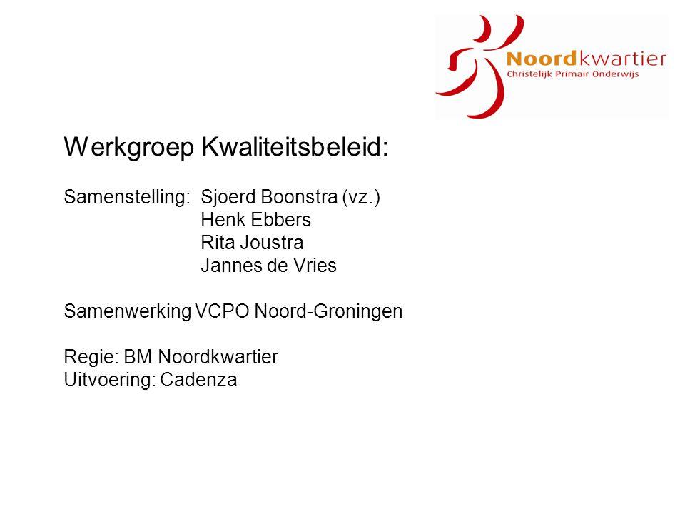 Werkgroep Kwaliteitsbeleid: Samenstelling:Sjoerd Boonstra (vz.) Henk Ebbers Rita Joustra Jannes de Vries Samenwerking VCPO Noord-Groningen Regie: BM N