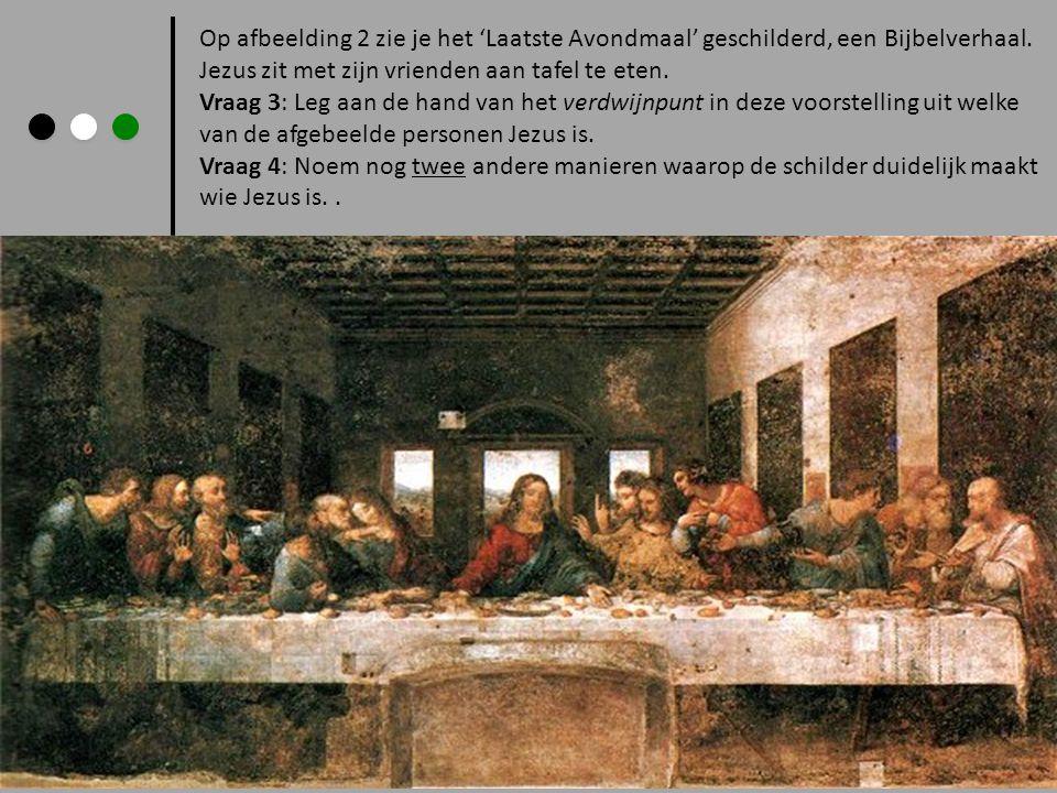 Op afbeelding 2 zie je het 'Laatste Avondmaal' geschilderd, een Bijbelverhaal. Jezus zit met zijn vrienden aan tafel te eten. Vraag 3: Leg aan de hand