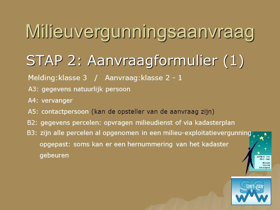 Milieuvergunningsaanvraag STAP 2: Aanvraagformulier (1) Melding:klasse 3 / Aanvraag:klasse 2 - 1 B2: gegevens percelen: opvragen milieudienst of via k
