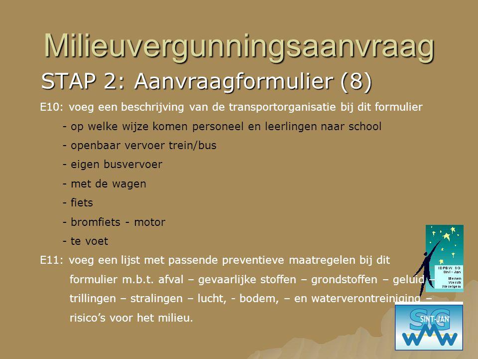 Milieuvergunningsaanvraag STAP 2: Aanvraagformulier (8) E10: voeg een beschrijving van de transportorganisatie bij dit formulier - op welke wijze kome