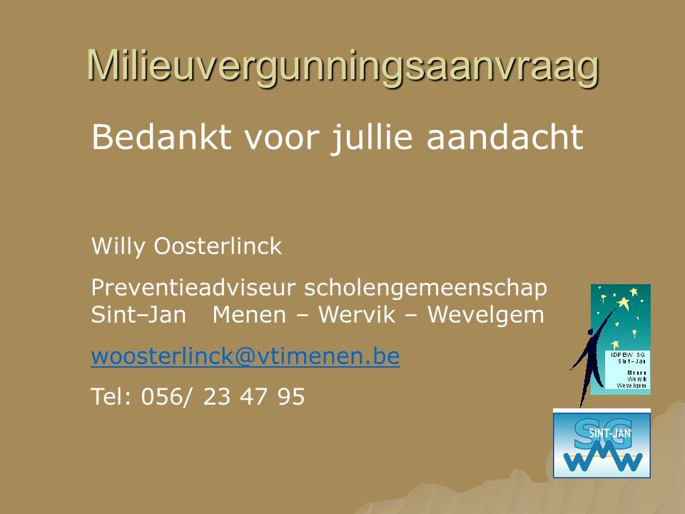 Milieuvergunningsaanvraag Bedankt voor jullie aandacht Willy Oosterlinck Preventieadviseur scholengemeenschap Sint–Jan Menen – Wervik – Wevelgem woost