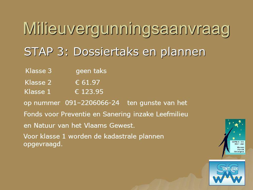 Milieuvergunningsaanvraag STAP 3: Dossiertaks en plannen Klasse 3geen taks Klasse 2 € 61.97 Klasse 1 € 123.95 op nummer 091–2206066-24 ten gunste van